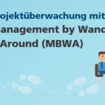 Projektüberwachung mit Management by Wanderung by Around (MBWA)