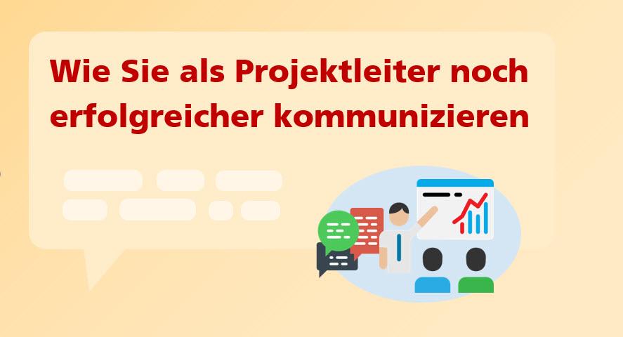 Projektkommunikation - Wie Sie als Projektleiter noch erfolgreich kommunizieren